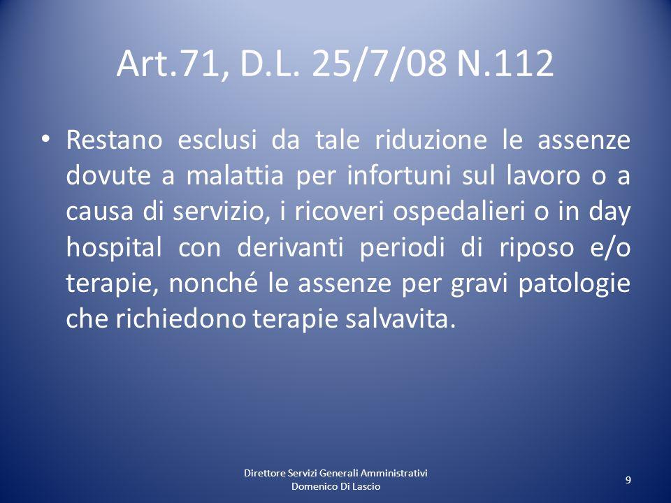 Direttore Servizi Generali Amministrativi Domenico Di Lascio 9 Art.71, D.L. 25/7/08 N.112 Restano esclusi da tale riduzione le assenze dovute a malatt