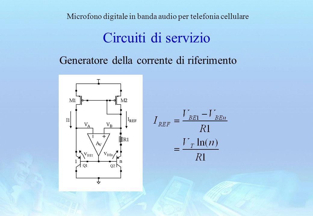 Microfono digitale in banda audio per telefonia cellulare Circuiti di servizio Generatore della corrente di riferimento