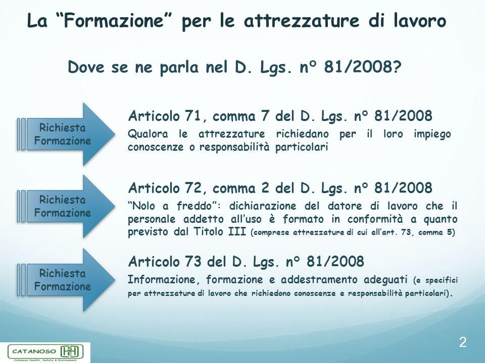 La Formazione per le attrezzature di lavoro 2 Dove se ne parla nel D. Lgs. n° 81/2008? Richiesta Formazione Articolo 71, comma 7 del D. Lgs. n° 81/200
