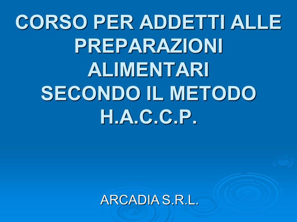 CORSO PER ADDETTI ALLE PREPARAZIONI ALIMENTARI SECONDO IL METODO H.A.C.C.P. ARCADIA S.R.L.