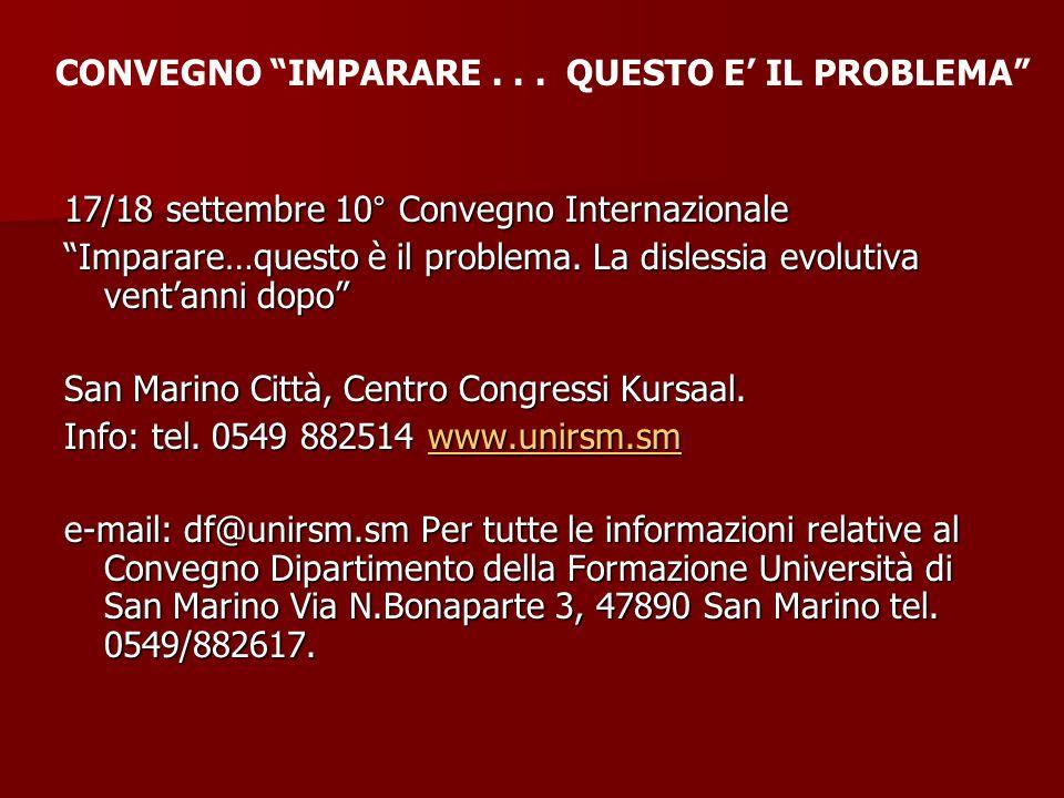 17/18 settembre 10° Convegno Internazionale Imparare…questo è il problema. La dislessia evolutiva ventanni dopo San Marino Città, Centro Congressi Kur