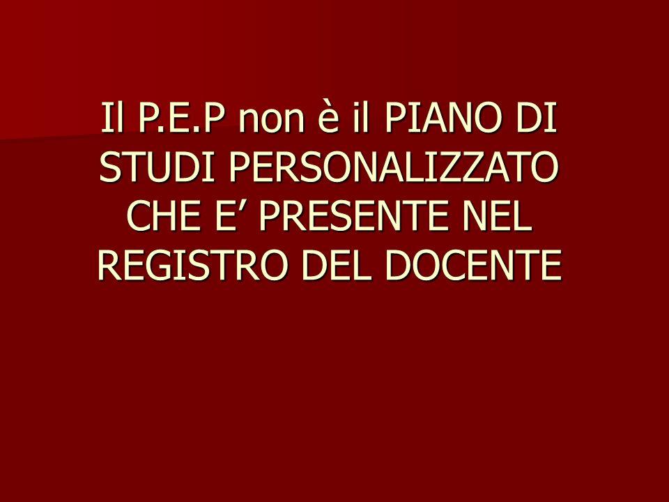 Il P.E.P non è il PIANO DI STUDI PERSONALIZZATO CHE E PRESENTE NEL REGISTRO DEL DOCENTE