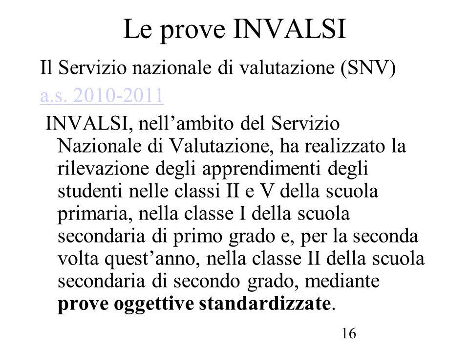 16 Le prove INVALSI Il Servizio nazionale di valutazione (SNV) a.s. 2010-2011 INVALSI, nellambito del Servizio Nazionale di Valutazione, ha realizzato