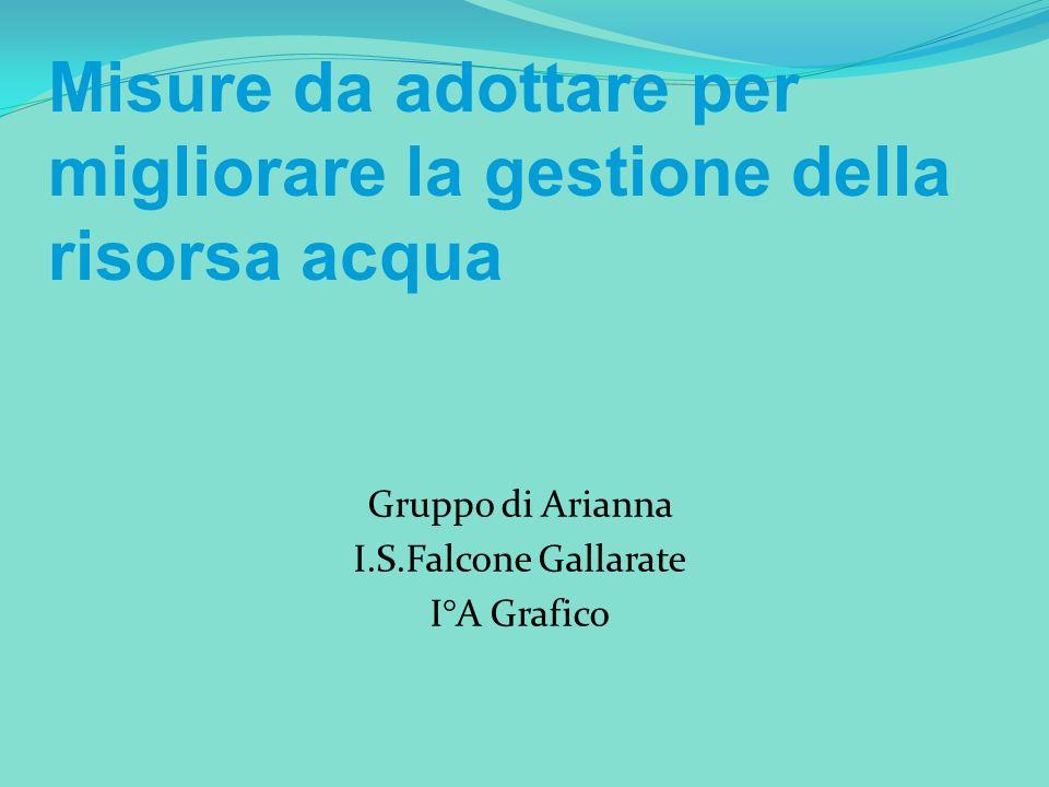 Gruppo di Arianna I.S.Falcone Gallarate I°A Grafico Misure da adottare per migliorare la gestione della risorsa acqua