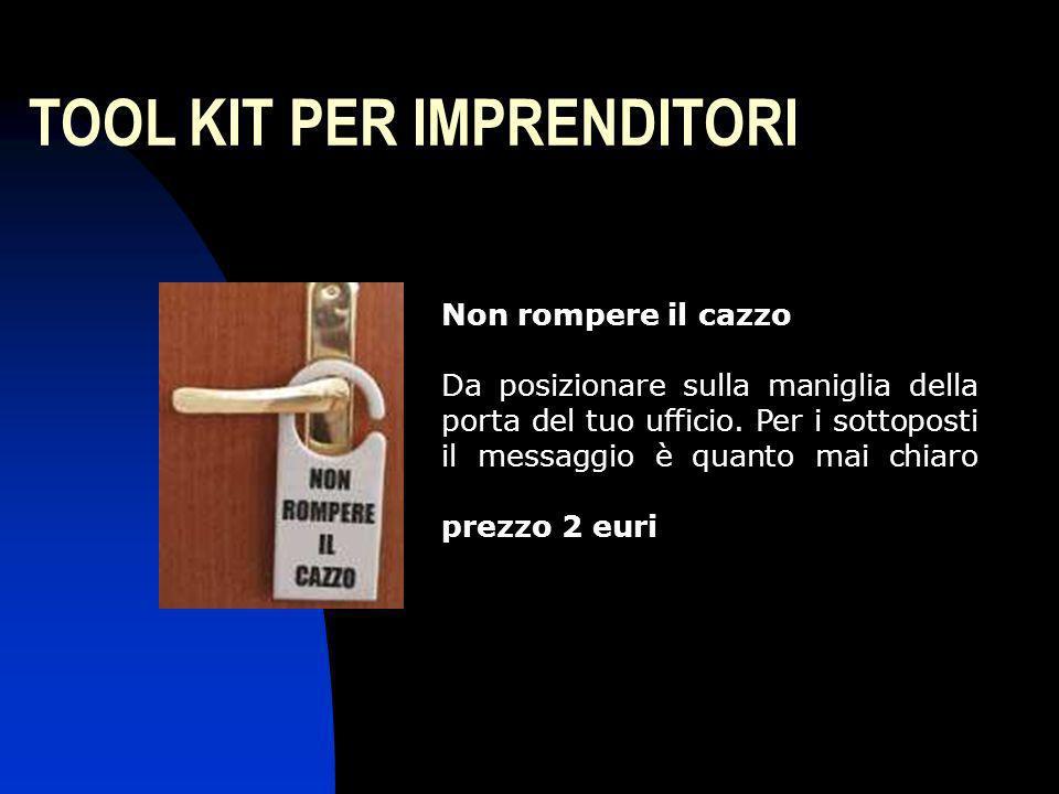 TOOL KIT PER IMPRENDITORI Il Veritometro Se inserito nell ano dell impiegato sospetto, ne segnala tramite un beep l integrità morale e professionale.
