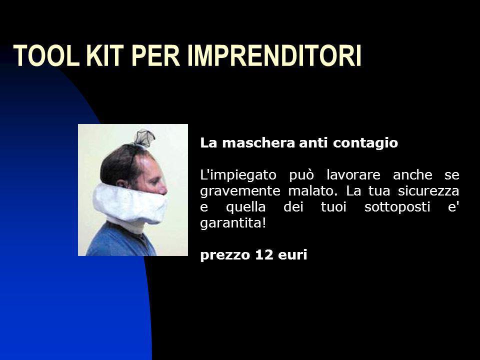 TOOL KIT PER IMPRENDITORI La maschera anti contagio L'impiegato può lavorare anche se gravemente malato. La tua sicurezza e quella dei tuoi sottoposti