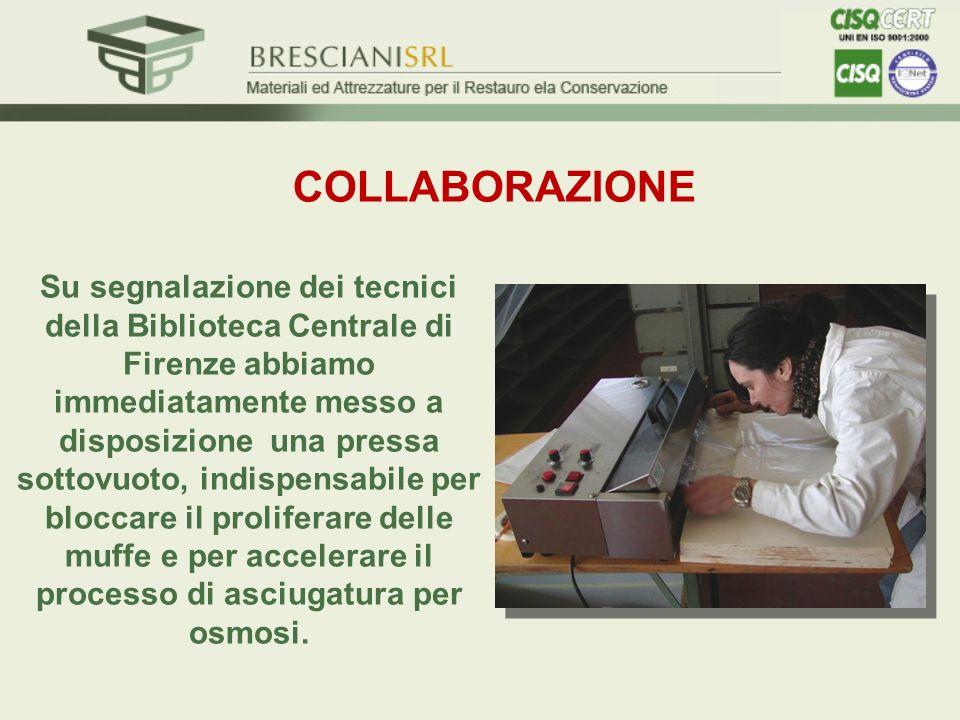 COLLABORAZIONE Su segnalazione dei tecnici della Biblioteca Centrale di Firenze abbiamo immediatamente messo a disposizione una pressa sottovuoto, ind