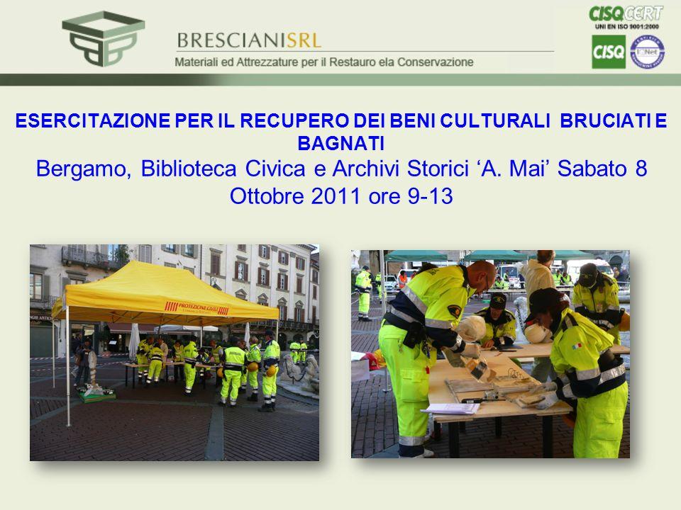 ESERCITAZIONE PER IL RECUPERO DEI BENI CULTURALI BRUCIATI E BAGNATI Bergamo, Biblioteca Civica e Archivi Storici A. Mai Sabato 8 Ottobre 2011 ore 9-13