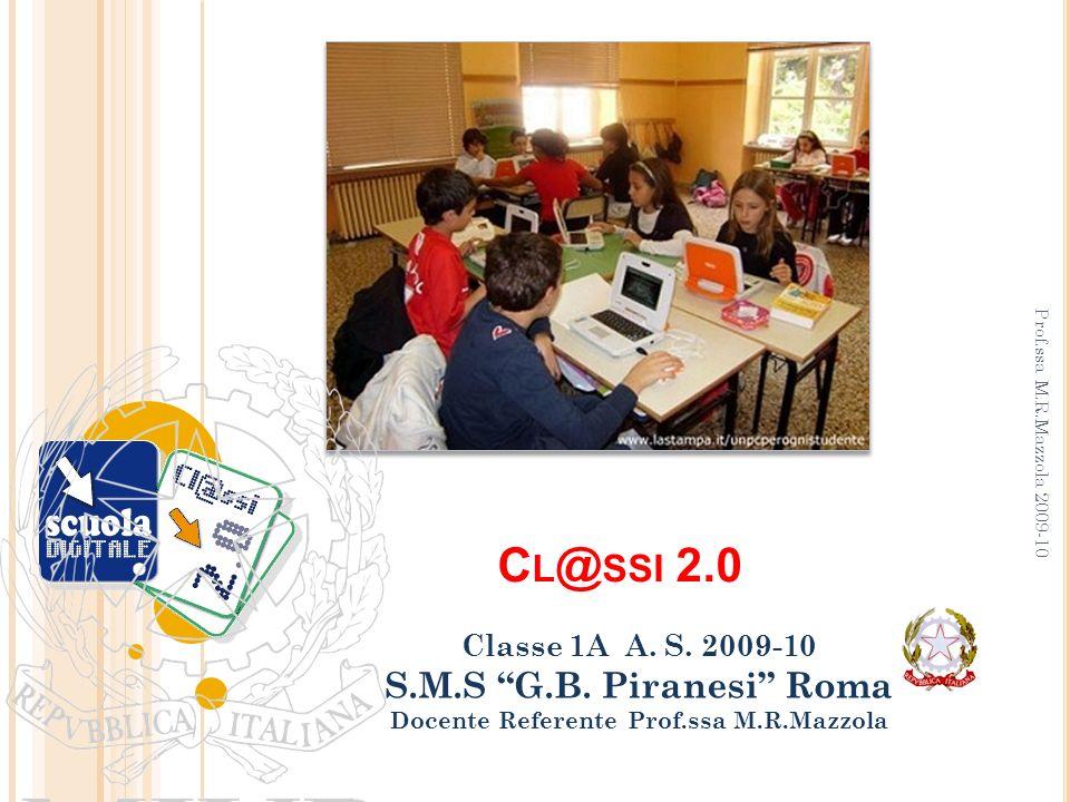 C L @ SSI 2.0 Classe 1A A. S. 2009-10 S.M.S G.B. Piranesi Roma Docente Referente Prof.ssa M.R.Mazzola Prof.ssa M.R.Mazzola 2009-10