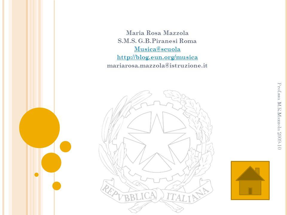 Maria Rosa Mazzola S.M.S. G.B.Piranesi Roma Musica@scuola http://blog.eun.org/musica mariarosa.mazzola@istruzione.it Prof.ssa M.R.Mazzola 2009-10
