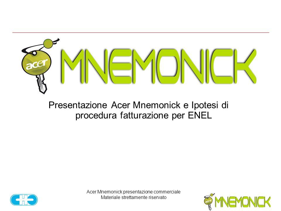 Acer Mnemonick presentazione commerciale Materiale strettamente riservato Presentazione Acer Mnemonick e Ipotesi di procedura fatturazione per ENEL