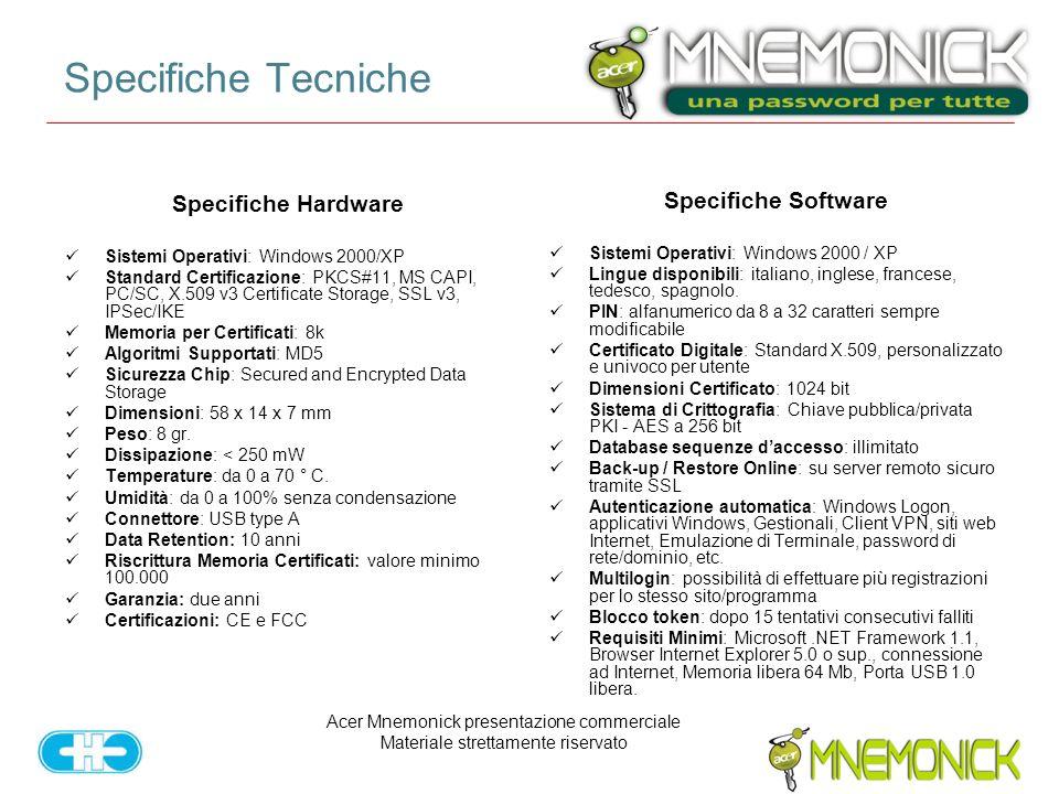 Acer Mnemonick presentazione commerciale Materiale strettamente riservato Specifiche Tecniche Specifiche Hardware Sistemi Operativi: Windows 2000/XP S