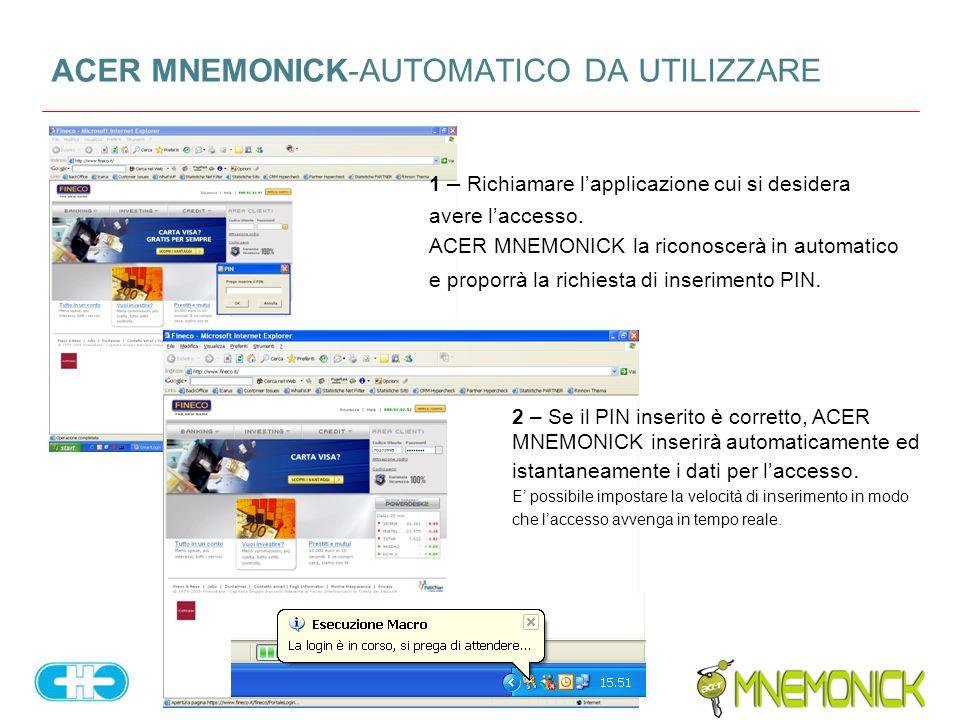 Acer Mnemonick presentazione commerciale Materiale strettamente riservato ACER MNEMONICK-AUTOMATICO DA UTILIZZARE 1 – Richiamare lapplicazione cui si desidera avere laccesso.