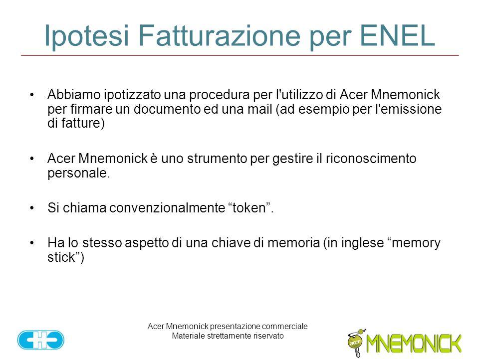 Acer Mnemonick presentazione commerciale Materiale strettamente riservato Ipotesi Fatturazione per ENEL Abbiamo ipotizzato una procedura per l'utilizz