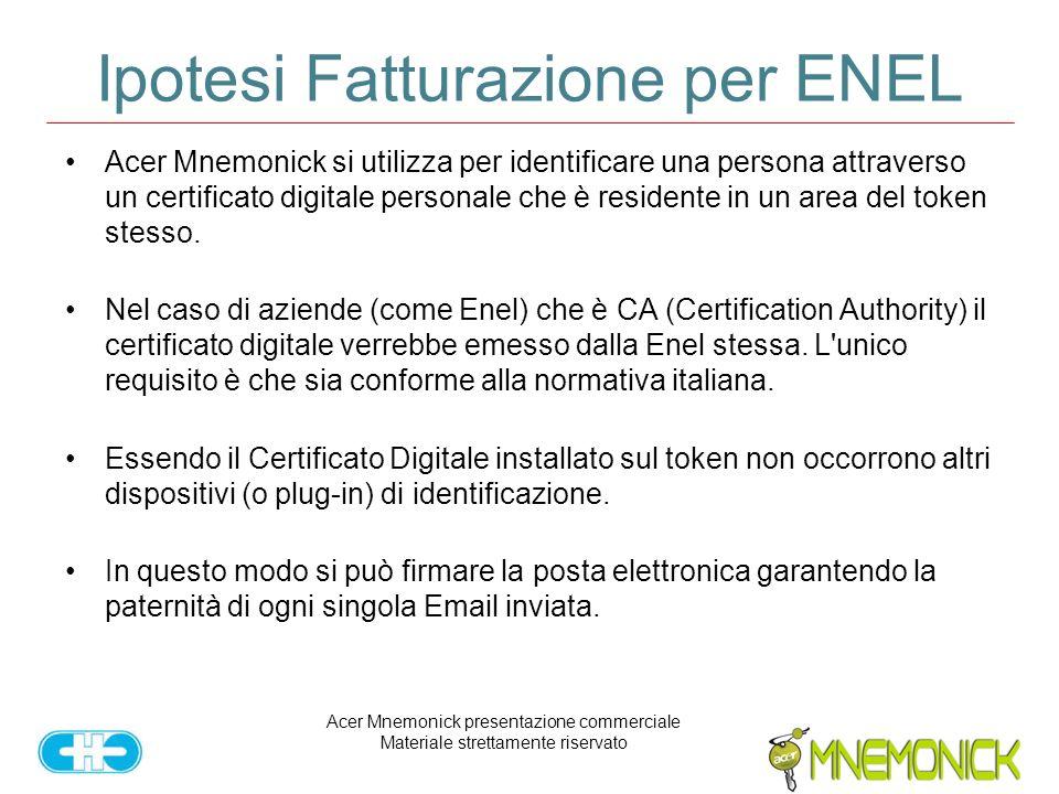 Acer Mnemonick presentazione commerciale Materiale strettamente riservato Ipotesi Fatturazione per ENEL Acer Mnemonick si utilizza per identificare una persona attraverso un certificato digitale personale che è residente in un area del token stesso.