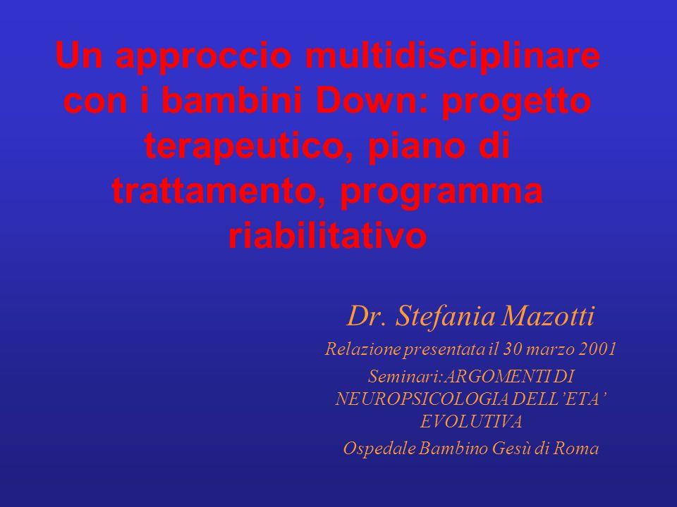 Un approccio multidisciplinare con i bambini Down: progetto terapeutico, piano di trattamento, programma riabilitativo Dr. Stefania Mazotti Relazione