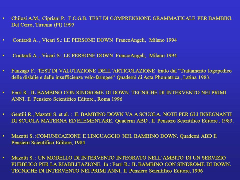 Chilosi A.M., Cipriani P.: T.C.G.B. TEST DI COMPRENSIONE GRAMMATICALE PER BAMBINI. Del Cerro, Tirrenia (PI) 1995 Contardi A., Vicari S.: LE PERSONE DO
