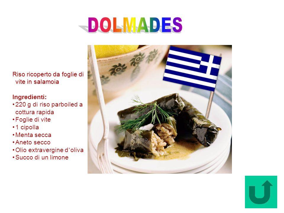 Dolmades (Grecia) Riso ricoperto da foglie di vite in salamoia Ingredienti: 220 g di riso parboiled a cottura rapida Foglie di vite 1 cipolla Menta se
