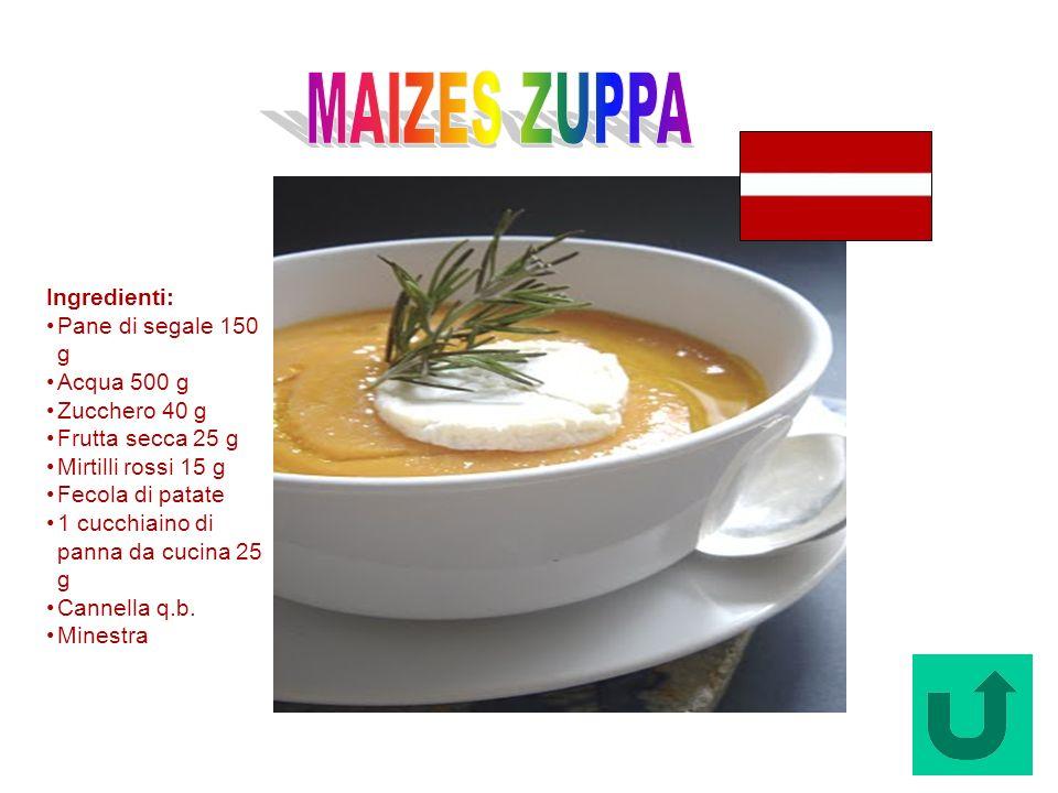 Maizes Zuppa (Lituania) Ingredienti: Pane di segale 150 g Acqua 500 g Zucchero 40 g Frutta secca 25 g Mirtilli rossi 15 g Fecola di patate 1 cucchiain