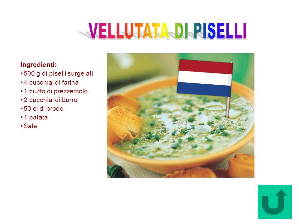Vellutata diPiselli (Olanda) Ingredienti: 500 g di piselli surgelati 4 cucchiai di farina 1 ciuffo di prezzemolo 2 cucchiai di burro 50 cl di brodo 1