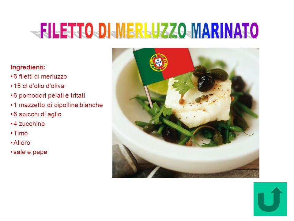 Filetto di Merluzzo Marinato (Portogallo) Ingredienti: 6 filetti di merluzzo 15 cl d'olio d'oliva 6 pomodori pelati e tritati 1 mazzetto di cipolline
