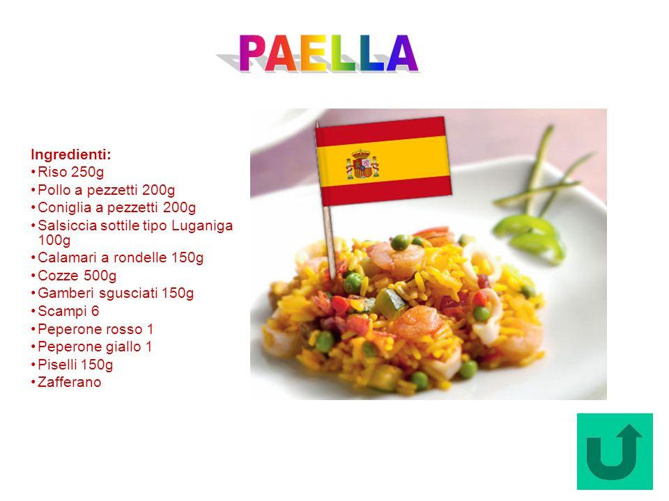 Paella (Spagna) Ingredienti: Riso 250g Pollo a pezzetti 200g Coniglia a pezzetti 200g Salsiccia sottile tipo Luganiga 100g Calamari a rondelle 150g Co