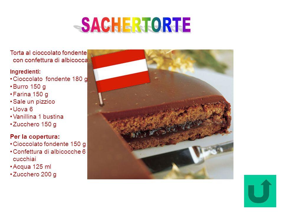 Sachertorte (Austria) Torta al cioccolato fondente con confettura di albicocca. Ingredienti: Cioccolato fondente 180 g Burro 150 g Farina 150 g Sale u