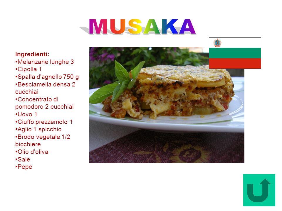Musaka (Bulgaria) Ingredienti: Melanzane lunghe 3 Cipolla 1 Spalla d'agnello 750 g Besciamella densa 2 cucchiai Concentrato di pomodoro 2 cucchiai Uov
