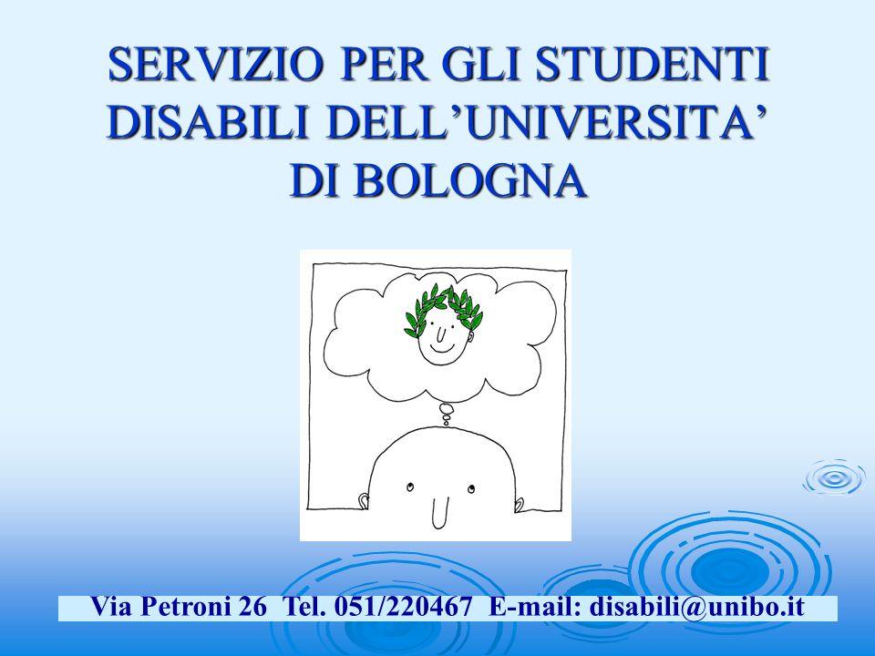 SERVIZIO PER GLI STUDENTI DISABILI DELLUNIVERSITA DI BOLOGNA Via Petroni 26 Tel.