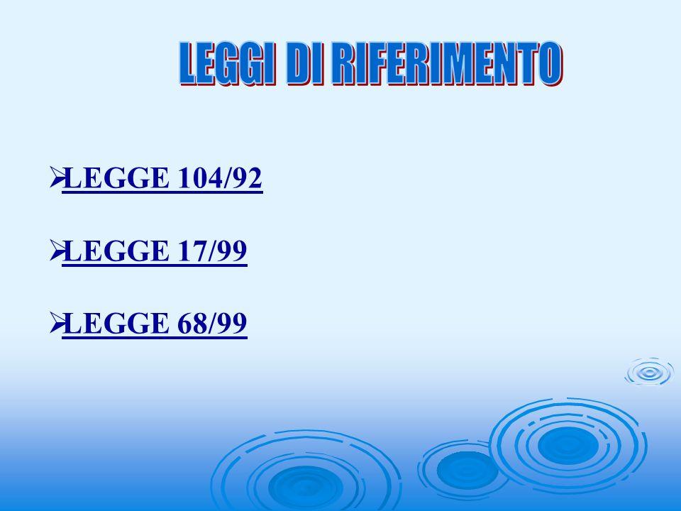 LEGGE 104/92 LEGGE 17/99 LEGGE 68/99