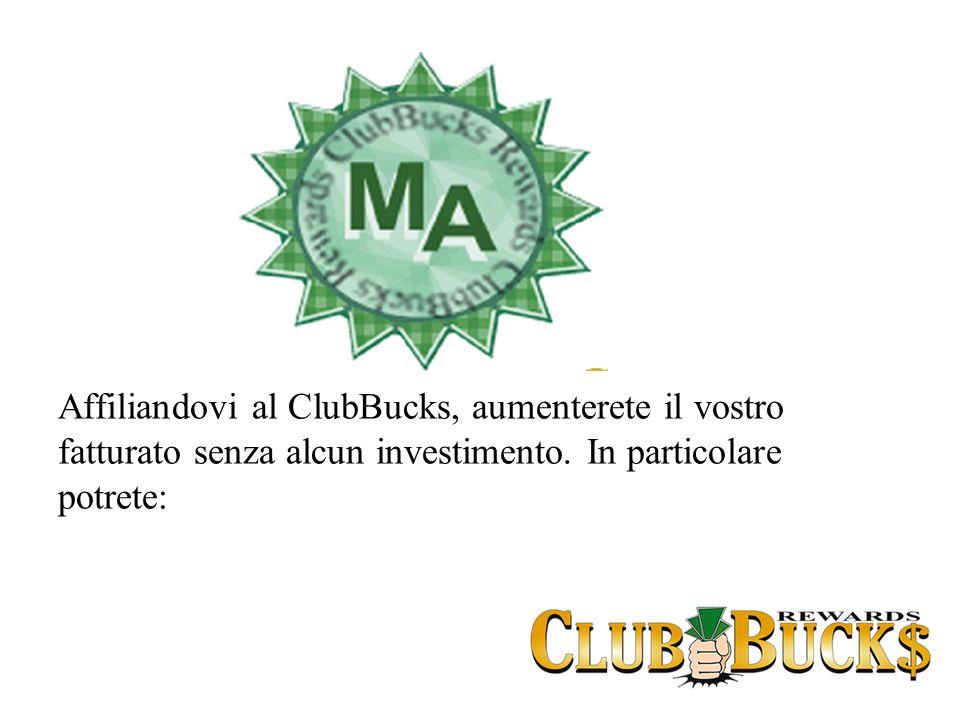 Affiliandovi al ClubBucks, aumenterete il vostro fatturato senza alcun investimento. In particolare potrete:
