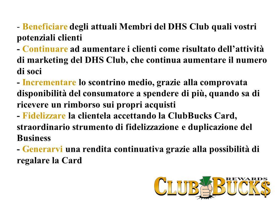 - Beneficiare degli attuali Membri del DHS Club quali vostri potenziali clienti - Continuare ad aumentare i clienti come risultato dellattività di mar