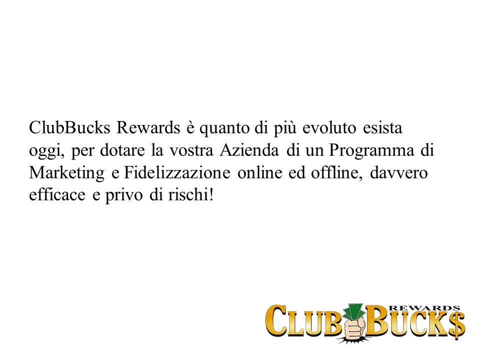 ClubBucks Rewards è quanto di più evoluto esista oggi, per dotare la vostra Azienda di un Programma di Marketing e Fidelizzazione online ed offline, d