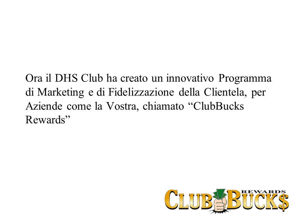Ora il DHS Club ha creato un innovativo Programma di Marketing e di Fidelizzazione della Clientela, per Aziende come la Vostra, chiamato ClubBucks Rew