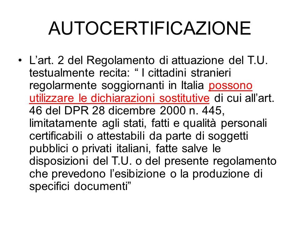 AUTOCERTIFICAZIONE Lart. 2 del Regolamento di attuazione del T.U. testualmente recita: I cittadini stranieri regolarmente soggiornanti in Italia posso