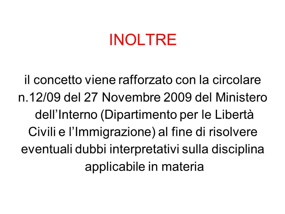 INOLTRE il concetto viene rafforzato con la circolare n.12/09 del 27 Novembre 2009 del Ministero dellInterno (Dipartimento per le Libertà Civili e lIm