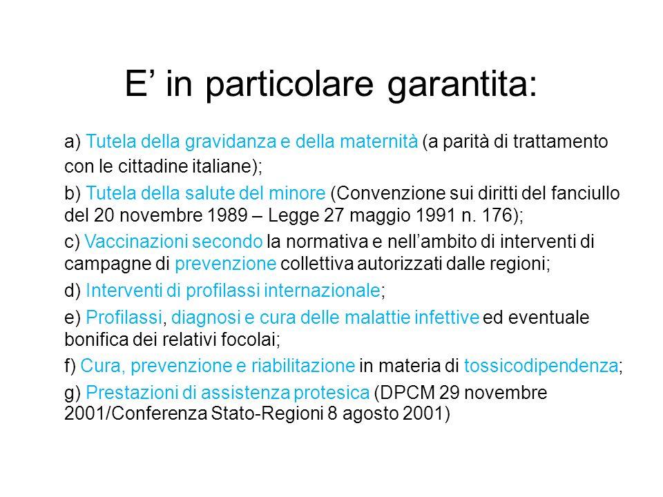 E in particolare garantita: a) Tutela della gravidanza e della maternità (a parità di trattamento con le cittadine italiane); b) Tutela della salute d