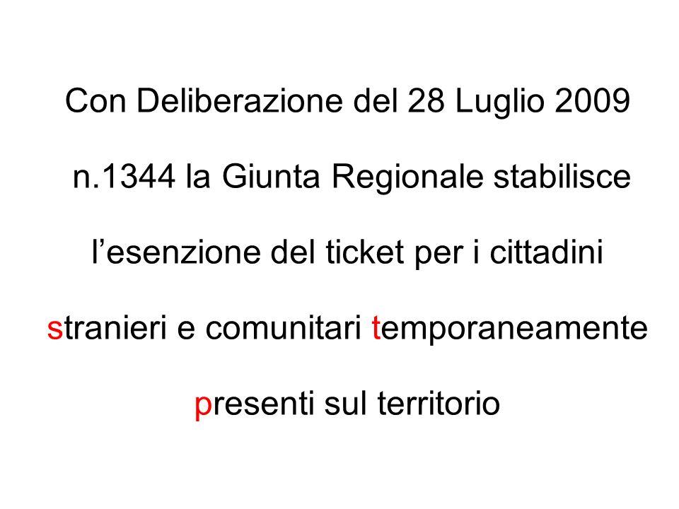 Con Deliberazione del 28 Luglio 2009 n.1344 la Giunta Regionale stabilisce lesenzione del ticket per i cittadini stranieri e comunitari temporaneament