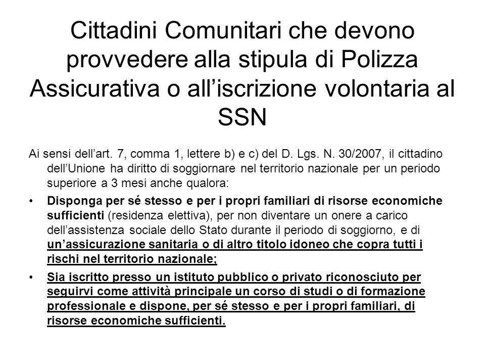 Cittadini Comunitari che devono provvedere alla stipula di Polizza Assicurativa o alliscrizione volontaria al SSN Ai sensi dellart. 7, comma 1, letter
