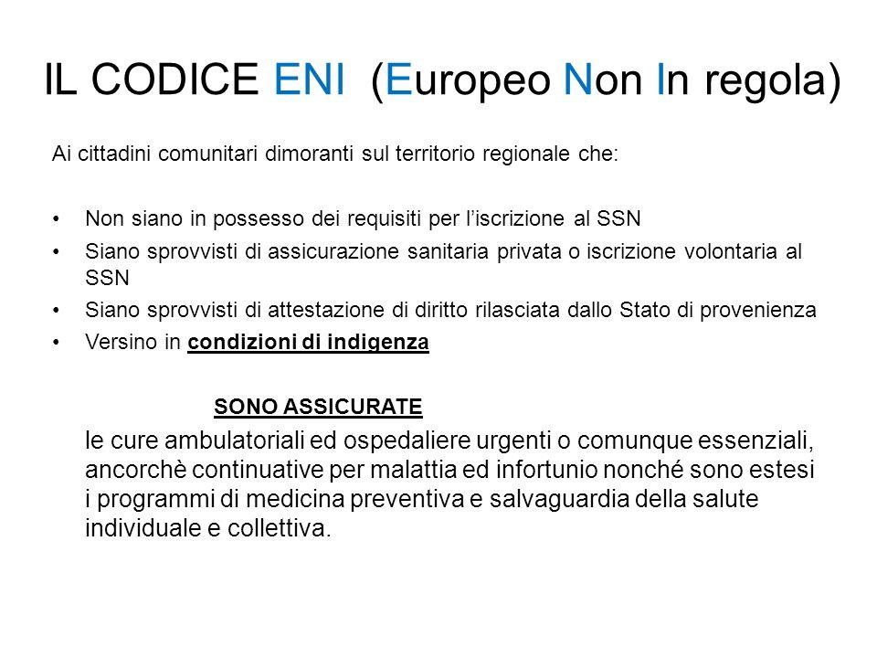 IL CODICE ENI (Europeo Non In regola) Ai cittadini comunitari dimoranti sul territorio regionale che: Non siano in possesso dei requisiti per liscrizi