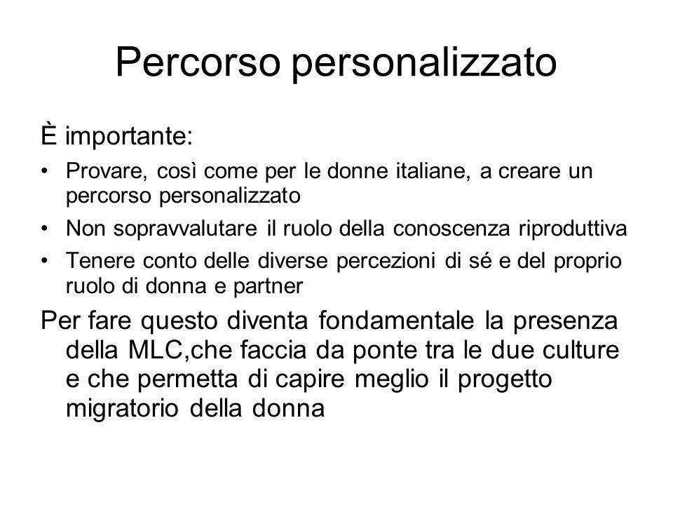Percorso personalizzato È importante: Provare, così come per le donne italiane, a creare un percorso personalizzato Non sopravvalutare il ruolo della