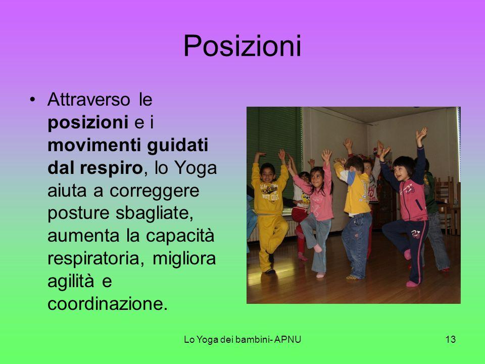 Lo Yoga dei bambini- APNU12 Nellatmosfera dello Yoga il bambino scopre in sè bisogni manuali, espressivi, ludici che lo stimolano a giocare, parlare,