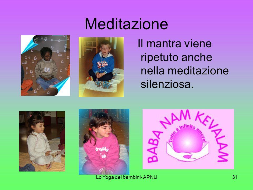 Lo Yoga dei bambini- APNU30 Canti, musica e danze Modificano le onde cerebrali creando armonia e felicità. Il mantra, suono in sanscrito ripetuto nei