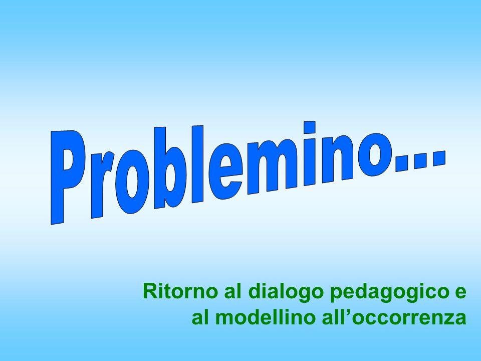 Ritorno al dialogo pedagogico e al modellino alloccorrenza