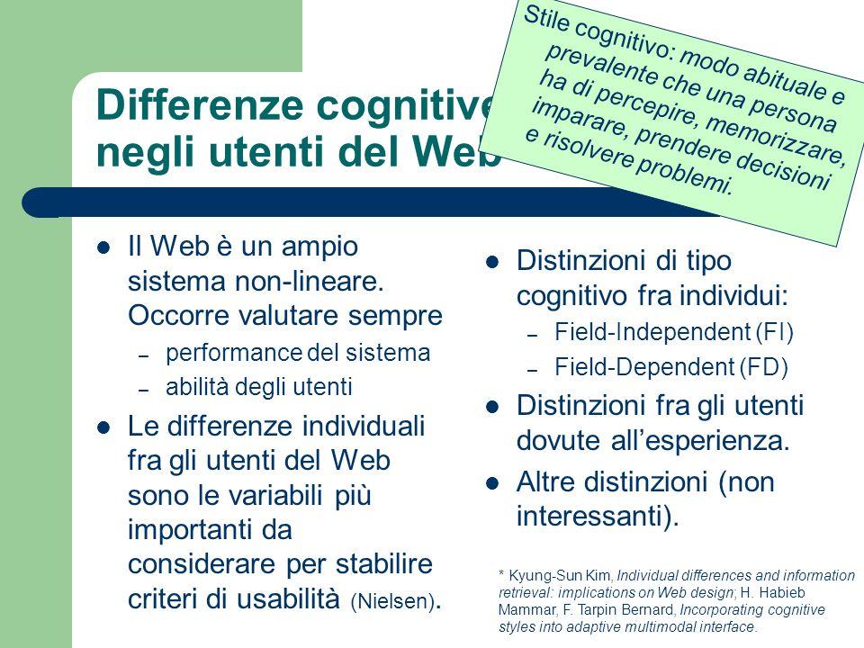 Differenze cognitive negli utenti del Web* Il Web è un ampio sistema non-lineare. Occorre valutare sempre – performance del sistema – abilità degli ut
