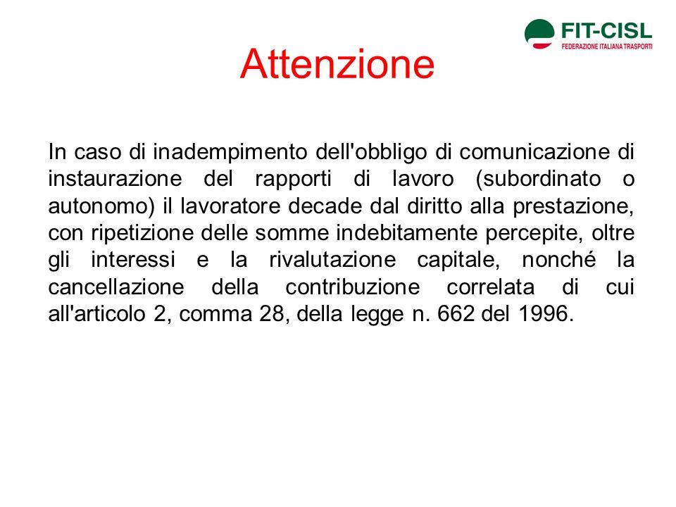 Attenzione In caso di inadempimento dell'obbligo di comunicazione di instaurazione del rapporti di lavoro (subordinato o autonomo) il lavoratore decad