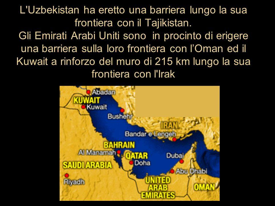 L'Uzbekistan ha eretto una barriera lungo la sua frontiera con il Tajikistan. Gli Emirati Arabi Uniti sono in procinto di erigere una barriera sulla l