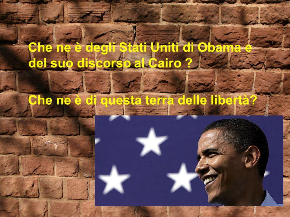 Che ne è degli Stati Uniti di Obama e del suo discorso al Cairo ? Che ne è di questa terra delle libertà?
