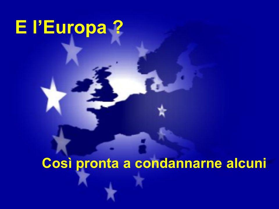 E lEuropa ? Così pronta a condannarne alcuni