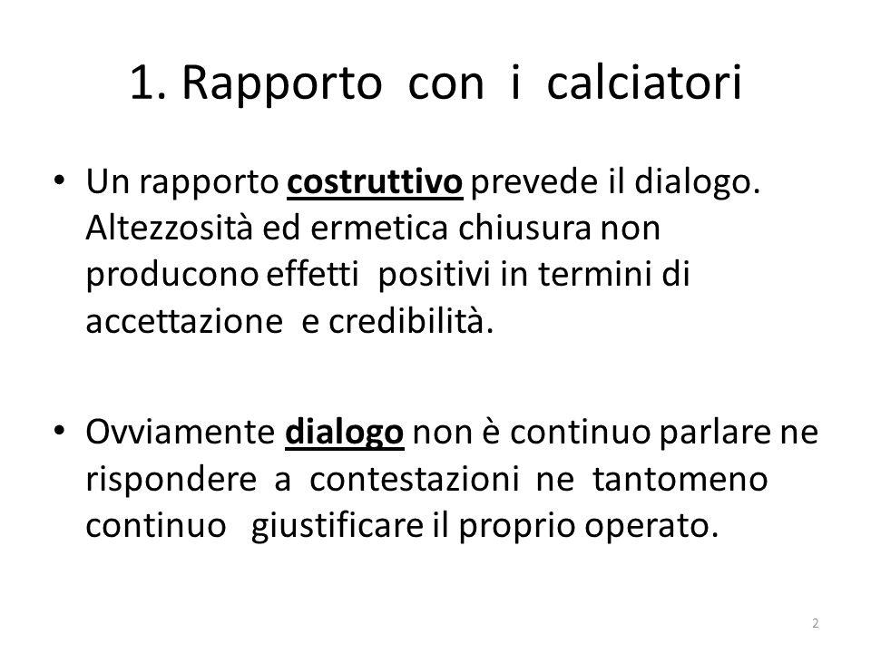 1. Rapporto con i calciatori Un rapporto costruttivo prevede il dialogo.